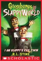 I Am Slappy's Evil Twin (Goosebumps SlappyWorld #3) ebook by R.L. Stine