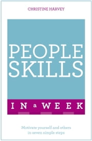 People Skills In A Week - Motivate Yourself And Others In Seven Simple Steps ebook by Steve Tanner,Christine Harvey