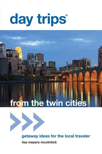 Day Trips® from the Twin Cities - Getaway Ideas for the Local Traveler ebook by Lisa Meyers McClintick