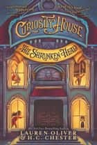 Curiosity House: The Shrunken Head ebook by Lauren Oliver,H. C. Chester,Benjamin Lacombe