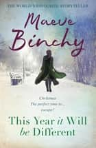 This Year It Will Be Different - Christmas Tales ebook by Maeve Binchy