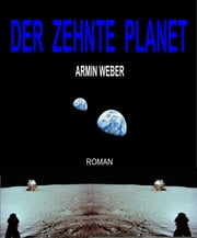 DER ZEHNTE PLANET - Science Fiction Thriller ebook by Armin Weber
