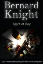 Tiger at Bay - The Sixties Crime Series ebook by Bernard Knight