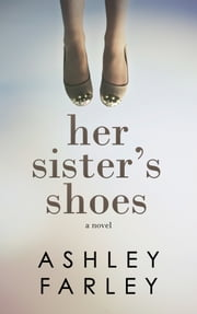 Her Sister's Shoes ebook by Ashley Farley