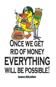 Once we get rid of Money everything will be Possible ebook by James Kilcullen