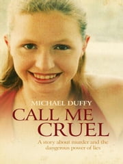 Call Me Cruel: A story about murder and the dangerous power of lies - A story about murder and the dangerous power of lies ebook by Michael Duffy