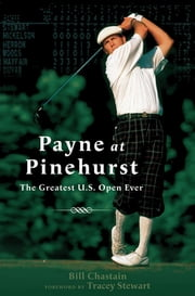 Payne at Pinehurst - The Greatest U.S. Open Ever ebook by Bill Chastain,Tracey Stewart