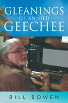 Gleanings of an Old Geechee ebook by Bill Bowen