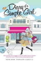 Diary of a Simple Girl ebook by Adriana Caruso-Toncic