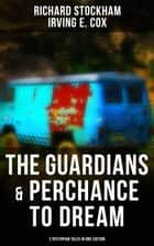 The Guardians & Perchance to Dream (2 Dystopian Tales in One Edition) - Science Fiction Novellas ebook by Irving E. Cox, Richard Stockham