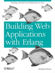 Building Web Applications with Erlang - Working with REST and Web Sockets on Yaws ebook by Zachary Kessin