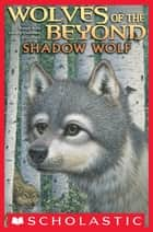 Wolves of the Beyond #2: Shadow Wolf ebook by Kathryn Lasky