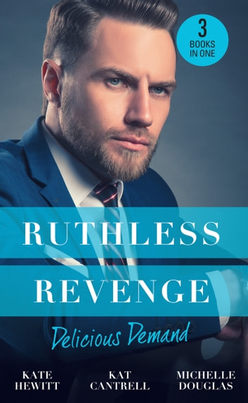 Ruthless Revenge: Delicious Demand: Moretti's Marriage Command / The CEO's Little Surprise / Snowbound Surprise for the Billionaire (Mills & Boon M&B) ebook by Kate Hewitt,Kat Cantrell,Michelle Douglas