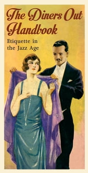 The Diners Out Handbook - Etiquette in the Jazz Age ebook by Alfred H. Miles