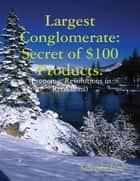 Largest Conglomerate : Secret of $100 Products. ebook by Atolagbe Paul