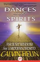 Dances with Spirits ebook by Calvin Helin