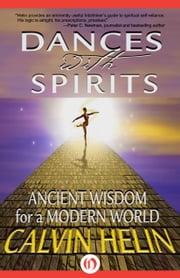 Dances with Spirits - Ancient Wisdom for a Modern World ebook by Calvin Helin