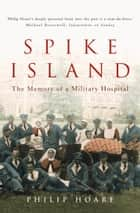 Spike Island: The Memory of a Military Hospital ebook by Philip Hoare