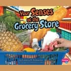 Your Senses at the Grocery Store audiobook by Kimberly Hutmacher
