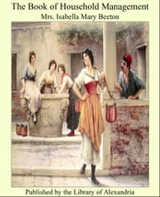 The Book of Household Management ebook by Mrs. Isabella Mary Beeton