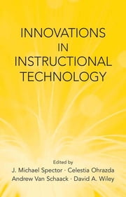 Innovations in Instructional Technology - Essays in Honor of M. David Merrill ebook by J. Michael Spector,Celestia Ohrazda,Andrew Van Schaack,David A. Wiley