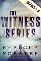 The Witness Series, Books 1-4 ebook by Rebecca Forster