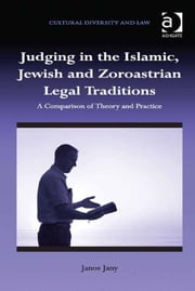 Judging in the Islamic, Jewish and Zoroastrian Legal Traditions - A Comparison of Theory and Practice ebook by Mr Janos Jany,Dr Prakash Shah