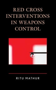 Red Cross Interventions in Weapons Control ebook by Ritu Mathur