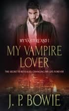 My Vampire Lover ebook by J.P. Bowie