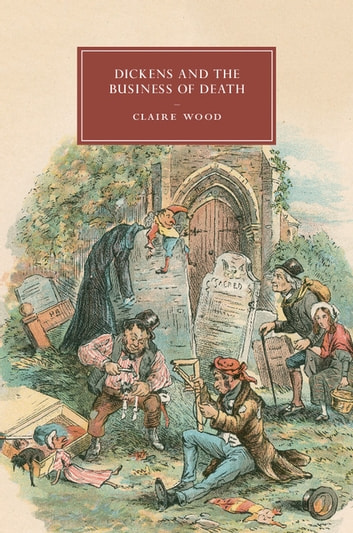 Dickens and the Business of Death ebook by Claire Wood