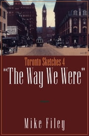 Toronto Sketches 4 - The Way We Were ebook by Mike Filey