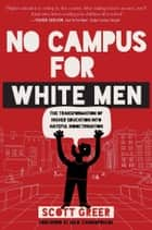 No Campus for White Men - The Transformation of Higher Education into Hateful Indoctrination ebook by Scott Greer, Milo Yiannopoulos
