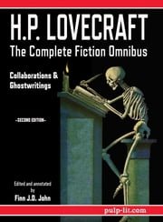 H.P. Lovecraft - The Complete Fiction Omnibus Collection - Second Edition - Collaborations and Ghostwritings ebook by H.P. Lovecraft, Finn J.D. John, Finn J.D. John