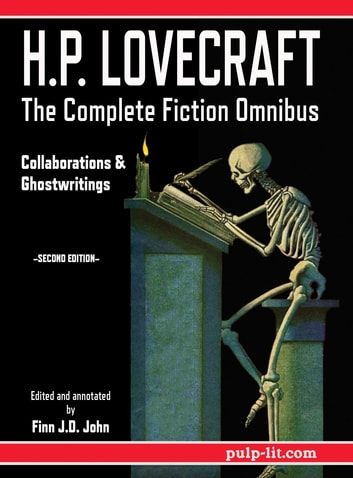 H.P. Lovecraft - The Complete Fiction Omnibus Collection - Second Edition - Collaborations and Ghostwritings ebook by H.P. Lovecraft,Finn J.D. John