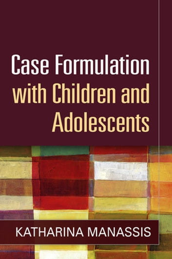 Case Formulation with Children and Adolescents ebook by Katharina Manassis, MD, FRCPC