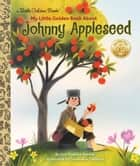 My Little Golden Book About Johnny Appleseed ebook by Lori Haskins Houran, Geneviève Godbout