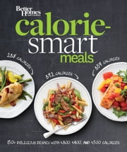 Better Homes and Gardens Calorie-Smart Meals - 150 Recipes for Delicious 300-, 400-, and 500-Calorie Dishes ebook by Better Homes and Gardens