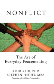 Nonflict - The Art of Everyday Peacemaking ebook by Stephen  Hecht, Amir Kfir