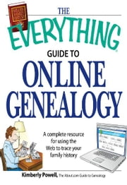 The Everything Guide to Online Genealogy - A complete resource to using the Web to trace your family history ebook by Kimberly Powell