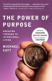 The Power of Purpose - Breaking Through to Intentional Living eBook by Michael Catt