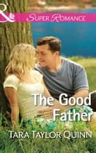 The Good Father (Mills & Boon Superromance) (Where Secrets are Safe, Book 6) ebook by Tara Taylor Quinn