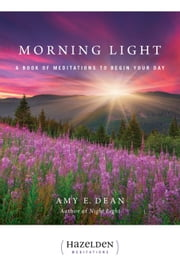 Morning Light - A Book of Meditations to Begin Your Day ebook by Amy E Dean