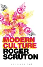Modern Culture ebook by Roger Scruton