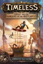 Diego and the Rangers of the Vastlantic (Timeless, Book 1) ebook by Armand Baltazar