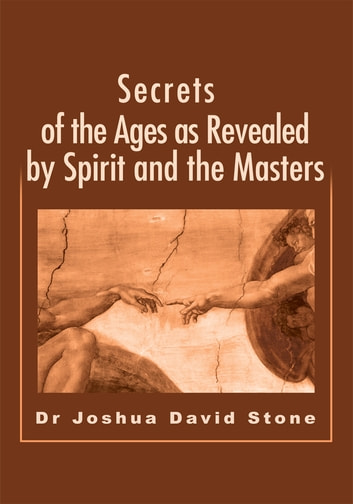 Secrets of the Ages as Revealed by Spirit and the Masters ebook by Joshua Stone