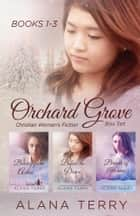 Orchard Grove Box Set Collection - 3 Christian Women's Fiction Novels ebook by Alana Terry