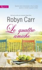 Le quattro amiche ebook by Robyn Carr