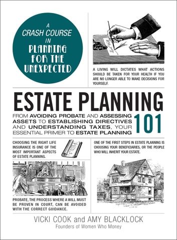 Estate Planning 101 - From Avoiding Probate and Assessing Assets to Establishing Directives and Understanding Taxes, Your Essential Primer to Estate Planning ebook by Vicki Cook,Amy Blacklock