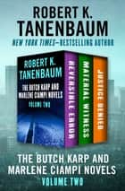 The Butch Karp and Marlene Ciampi Novels Volume Two - Reversible Error, Material Witness, and Justice Denied ebook by Robert K. Tanenbaum