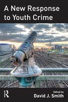A New Response to Youth Crime ebook by David Smith